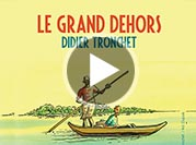 videos Le grand dehors Didier Tronchet